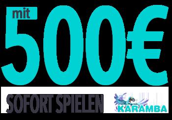 Karamba - Mit 500,-Euro Sofort spielen!